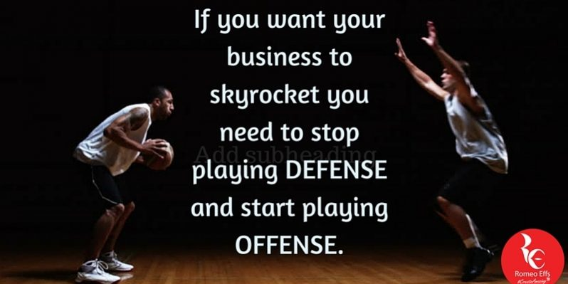 Stop playing Defense and start playing Offense